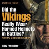 Did the Vikings Really Wear Horned Helmets in Battles? History Book Best Sellers Children's History