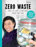 Zero Waste: Eliminate Your Trash, Simplify Your Life, and Heal the Earth