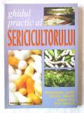 """""""GHIDUL PRACTIC AL SERICICULTORULUI"""", Alaxandra Matei, D. Tanase s.a., 2002, Alta editura"""
