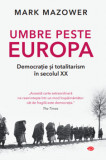 Umbre peste Europa. Democratie si totalitarism in secolul xx-vol. 181/Mark Mazower