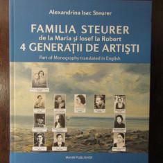 FAMILIA STEURER  de la Maria si Iosif la Robert 4 GENERATII DE ARTISTI, Alta editura