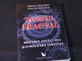 TIMPUL FRACTAL-MISTERUL ANULUI 2012-SI NOUA ERA TERESTRA-GREEG BRADEN-TRAD,