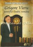 Grigore Vieru. Pontiful Limbii Romane - Mihai Sultana Vicol