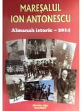Maresalul Ion Antonescu. Almanah istoric - 2014 | Tesu Solomovici