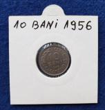 Moneda Republica Populara Romana 10 Bani 1956 -  stare foarte buna