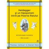 Heidegger si un hipopotam intra pe Poarta Raiului. Sa intelegem filozofia prin glume - Thomas Cathcart, Daniel Klein