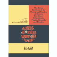 The Actual Problems of the Theory and Practice of Modern Pre-school Education in Poland, Romania and Ukraine - Otilia CLIPA, Maria Oliynyk,Malgorzata