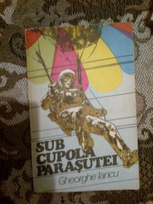 a2b Gheorghe Iancu - Sub cupola parașutei foto