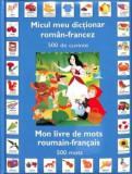 Micul meu dictionar roman-francez. 500 de cuvinte. Mon livre de mots roumain-francais. 500 mots/***