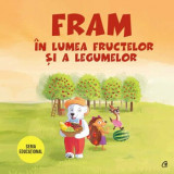 Fram in lumea fructelor si a legumelor/Iulia Burtea, Curtea Veche Publishing