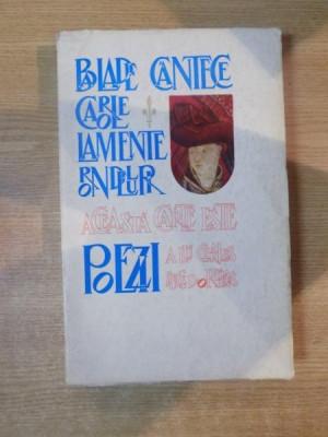 POEZII , BALADE , CANTECE , CAROLE , LAMENTE , RONDELURI ale lui CHARLES DUCE D'OPLEANS talmacite de ROMULUS VULPESCU , 1975 foto