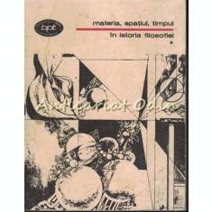 Materia, Spatiul, Timpul In Istoria Filosofiei I - Georgeta Tanase