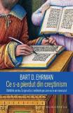 Ce s-a pierdut din crestinism - Bart D. Ehrman