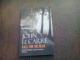 CALL FOR THE DEAD - JOHN LE CARRE (CARTE IN LIMBA ENGLEZA)
