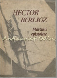 Cumpara ieftin Marturii Epistolare - Hector Berlioz