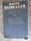 Repere Pe Drumul Gindirii - Martin Heidegger ,533410