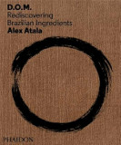 D.O.M.: Rediscovering Brazilian Ingredients, Hardcover/Alex Atala