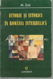 Cumpara ieftin Istorie Si Istorici In Romania Interbelica - Al. Zub