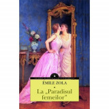 """La """"Paradisul femeilor""""   Emile Zola"""