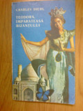 d10 Teodora, Imparateasa Bizantului - Charles Diehl
