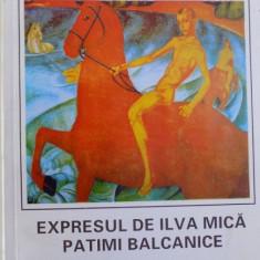 EXPRESUL DE ILVA MICA / PATIMI BALCANICE ( PROZA SCURTA SI ESEURI ) de GHEORGHE C. PATA , 1998 , DEDICATIE*