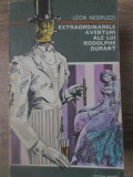 EXTRAORDINARELE AVENTURI ALE LUI RODOLPHE DURANT - LEON NEGRUZZI