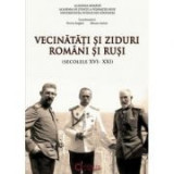 Vecinatati si ziduri. Romani si rusi, secolele XVI-XXI - Florin Anghel, Mioara Anton