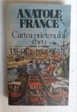 (C474) ANATOLE FRANCE - CARTEA PRIETENULUI MEU PIERRE NOZIERE