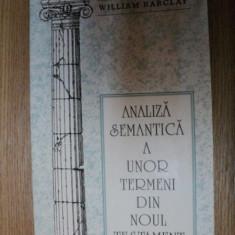 ANALIZA SEMANTICA A UNOR TERMENI DIN NOUL TESTAMENT de WILLIAM BARCLAY , 1992