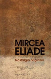 Nostalgia originilor. Istorie si semnificatie in religie/Mircea Eliade