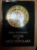 STUDII DE ARTA POPULARA de BARBU SLATINEANU , Bucuresti 1972