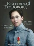 Cumpara ieftin Ecaterina Teodoroiu. Ioana d'Arc a Romaniei. La Jeanne d'Arc de Roumanie/Mariana Cojan Negulescu