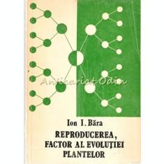 Reproducerea, Factor Al Evolutiei Plantelor - Ion I. Bara