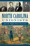 North Carolina Unionists and the Fight Over Secession
