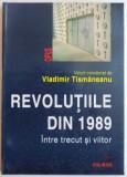REVOLUTIILE DIN 1989, INTRE TRECUT SI VIITOR de VLADIMIR TISMANEANU, 2005