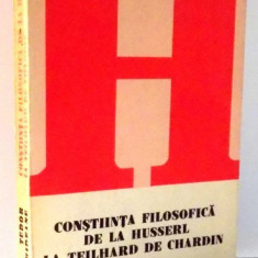 CONSTIINTA FILOSOFICA DE LA HUSSERL LA TEILHARD DE CHARDIN de TUDOR GHIDEANU , 1981, Humanitas