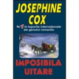 Imposibila uitare - Josephine Cox