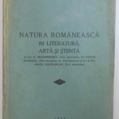 NATURA ROMANEASCA IN LITERATURA , ARTA SI STIINTA de M. DRAGOMIRESCU...A. POPOVICI - BAZNOSEANU , 1934