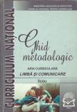 Ghid metodologic. Aria curriculara: Limba si comunicare. Liceu