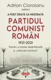 """A fost odată ca niciodată Partidul Comunist Român (1921-2021). Pentru o istorie dezinhibată a """"viitorului luminos"""""""