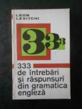 LEON LEVITCHI - 333 DE INTREBARI SI RASPUNSURI DIN GRAMATICA ENGLEZA