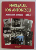 MARESALUL ION ANTONESCU - almanah istoric 2014