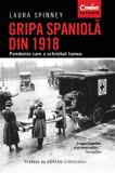 Gripa spaniola din 1918. Pandemia care a schimbat lumea. Ed. A II-a./Laura Spinney, Corint