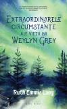 Extraordinarele circumstante ale vietii lui Weylyn Grey | Ruth Emmie Lang