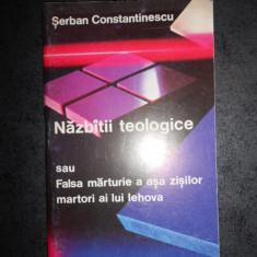 SERBAN CONSTANTINESCU - NAZBATII TEOLOGICE