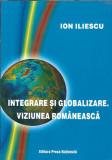 Integrare si globalizare. Viziunea Romaneasca - Ion Iliescu
