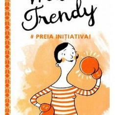 Miss Trendy - Preia initiativa!
