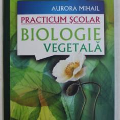 BIOLOGIE VEGETALA - PRACTICUM SCOLAR de AURORA MIHAIL , 2009