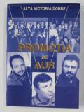 PROMOTIA DE AUR de ALTA VICTORIA DOBRE , 1999