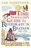 The Time Traveller's Guide to Restoration Britain Life in the Age of Samuel Pepys, Isaac Newton and The Great Fire of London